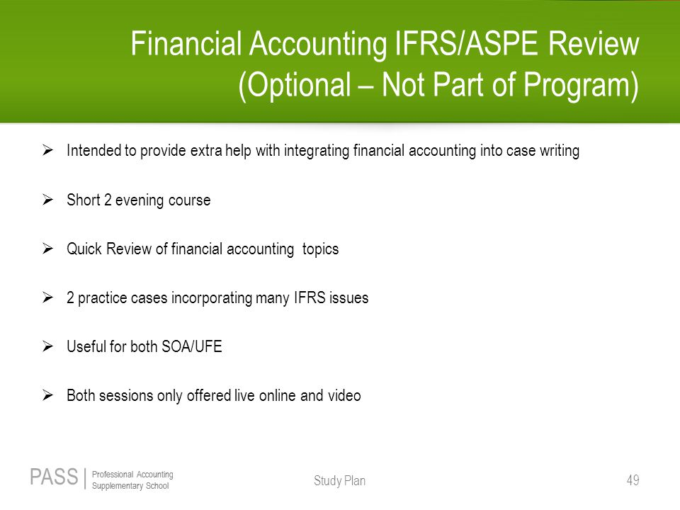 PASS | Professional Accounting Supplementary School Professional Accounting Supplementary School Financial Accounting IFRS/ASPE Review (Optional – Not