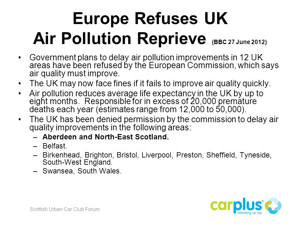 Europe Refuses UK Air Pollution Reprieve (BBC 27 June 2012) Government plans to delay air pollution improvements in 12 UK areas have been refused by the European Commission, which says air quality must improve.
