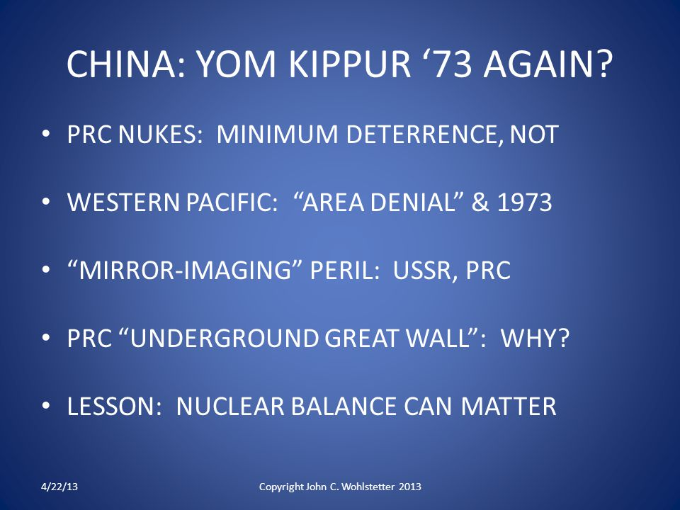"CHINA: YOM KIPPUR '73 AGAIN? PRC NUKES: MINIMUM DETERRENCE, NOT WESTERN PACIFIC: ""AREA DENIAL"" & 1973 ""MIRROR-IMAGING"" PERIL: USSR, PRC PRC ""UNDERGROU"