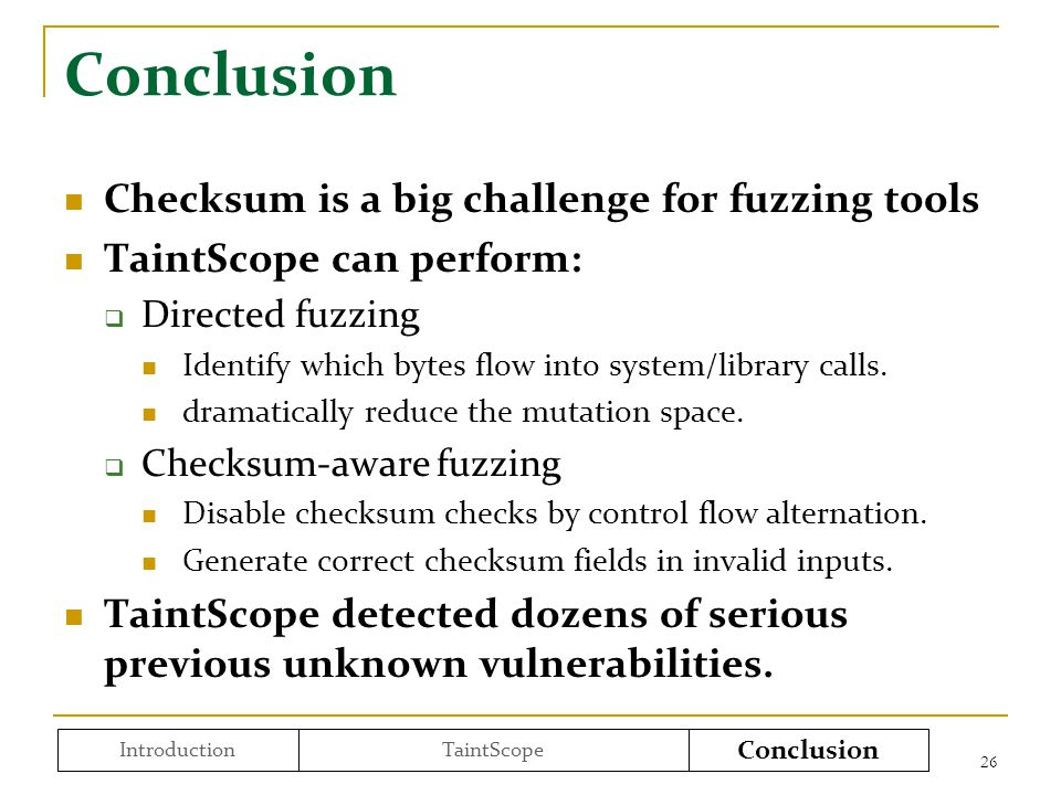 Checksum is a big challenge for fuzzing tools TaintScope can perform:  Directed fuzzing Identify which bytes flow into system/library calls.