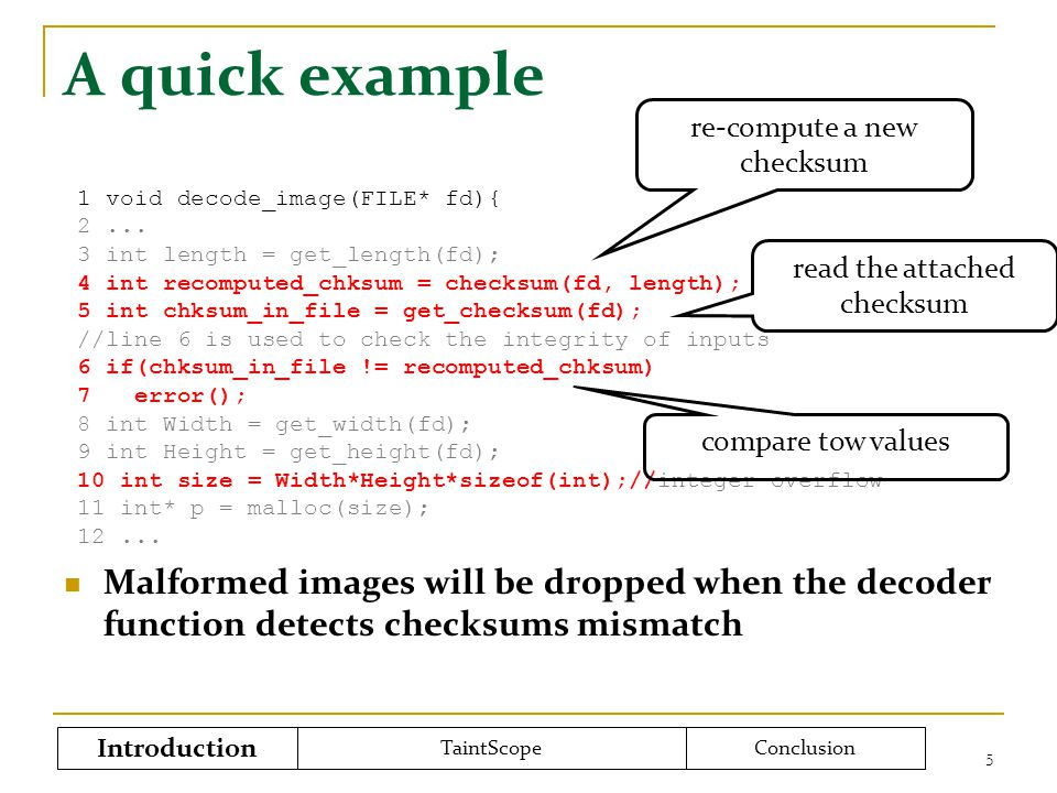 Checksum: the bottleneck 6 Checksum is a common way to test the integrity of input data Introduction TaintScopeConclusion if(checksum( D ata )!= C hksum ) Most mutations are blocked at the checksum test point