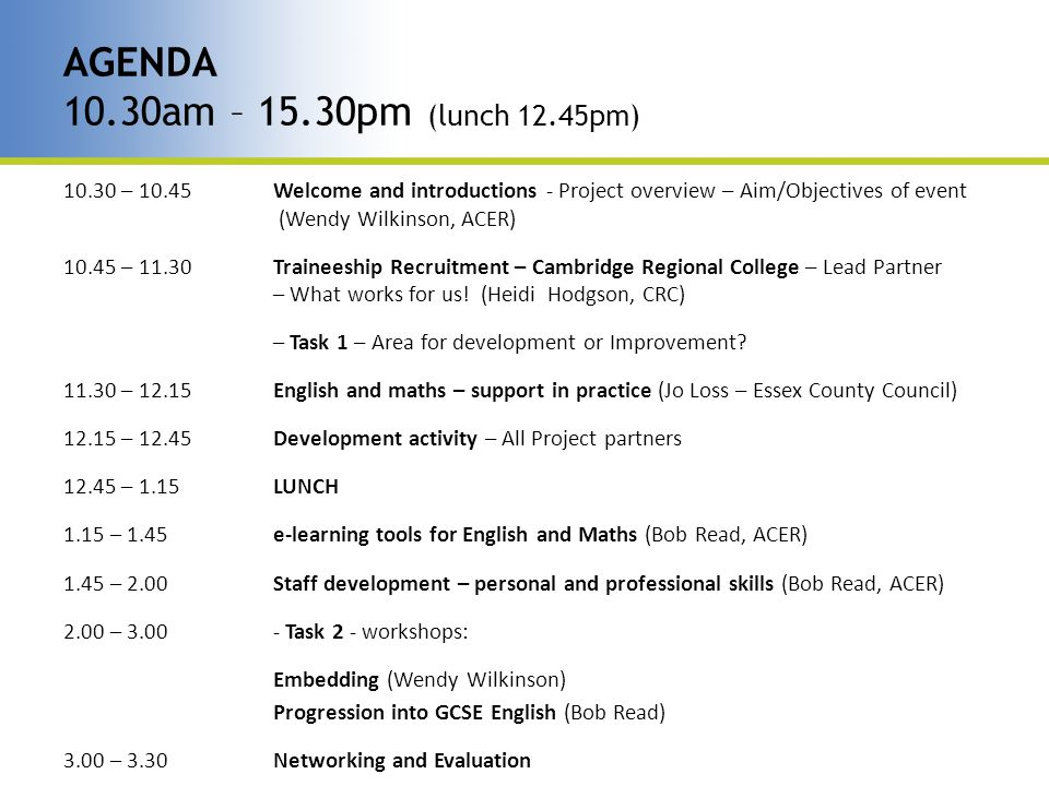 10.30 – 10.45 Welcome and introductions - Project overview – Aim/Objectives of event (Wendy Wilkinson, ACER) 10.45 – 11.30 Traineeship Recruitment – Cambridge Regional College – Lead Partner – What works for us.