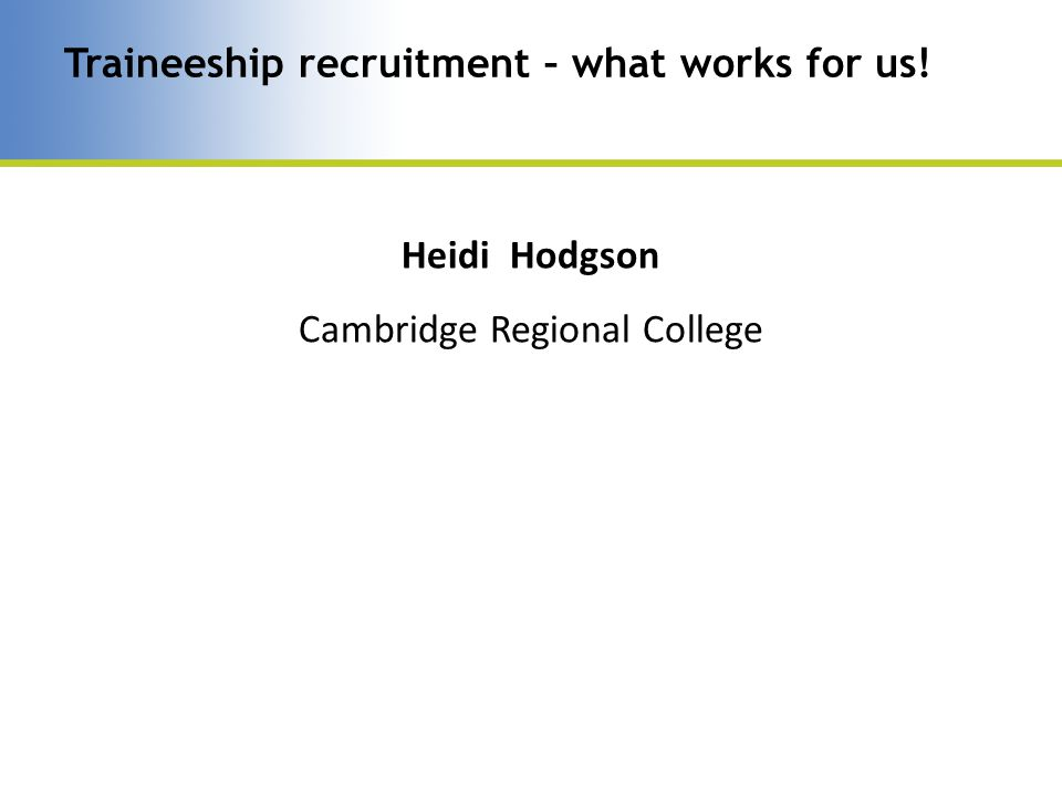 Heidi Hodgson Cambridge Regional College Traineeship recruitment – what works for us!