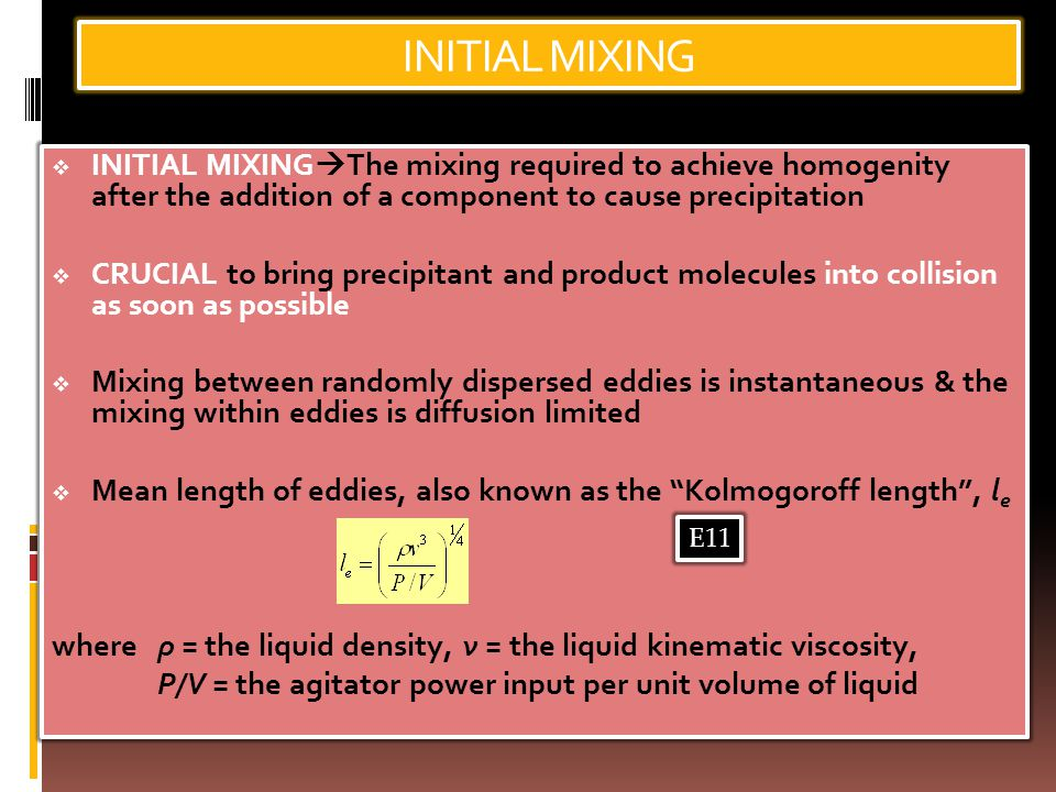 INITIAL MIXING  INITIAL MIXING  The mixing required to achieve homogenity after the addition of a component to cause precipitation  CRUCIAL to brin