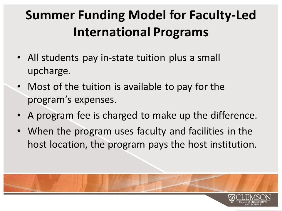 Summer Funding Model for Faculty-Led International Programs All students pay in-state tuition plus a small upcharge. Most of the tuition is available