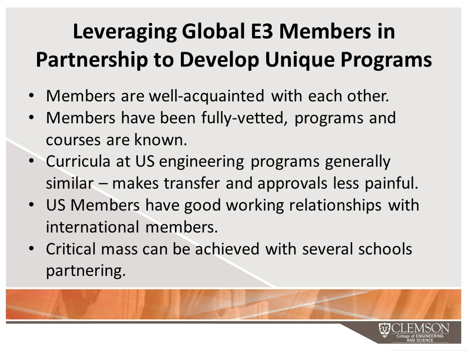 Leveraging Global E3 Members in Partnership to Develop Unique Programs Members are well-acquainted with each other. Members have been fully-vetted, pr