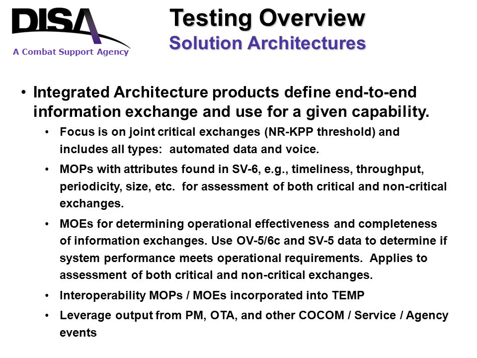 A Combat Support Agency Testing Overview Solution Architectures Integrated Architecture products define end-to-end information exchange and use for a