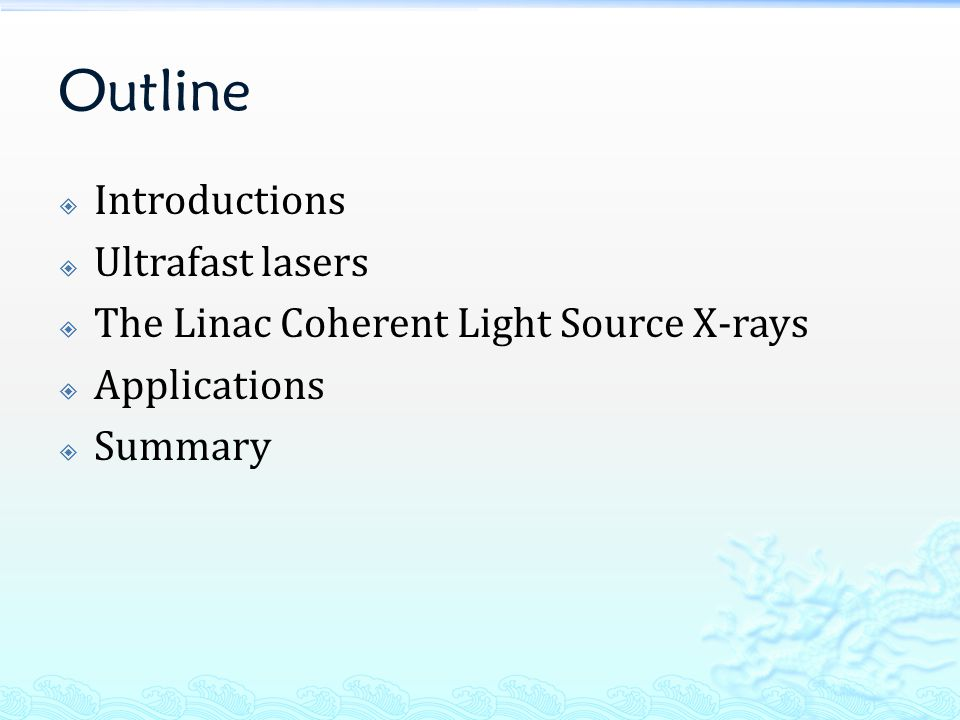 Outline  Introductions  Ultrafast lasers  The Linac Coherent Light Source X-rays  Applications  Summary