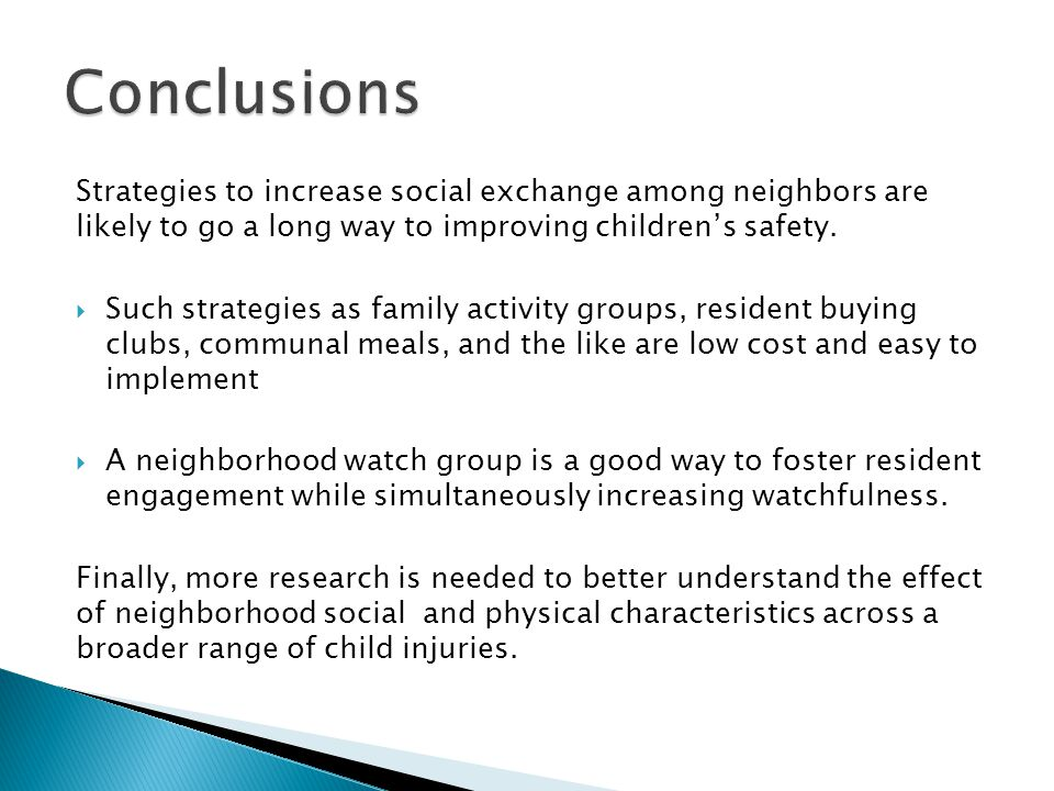 Strategies to increase social exchange among neighbors are likely to go a long way to improving children's safety.