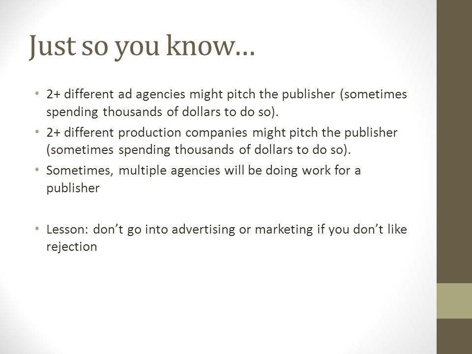Just so you know… 2+ different ad agencies might pitch the publisher (sometimes spending thousands of dollars to do so).
