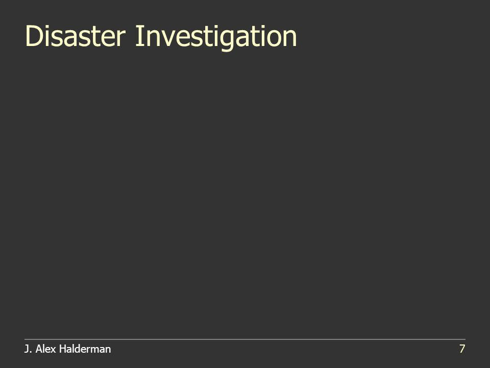 J. Alex Halderman7 Disaster Investigation