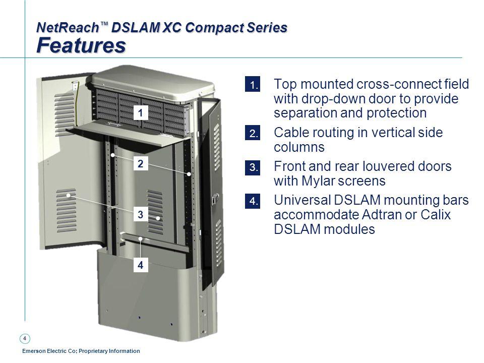 5 Emerson Electric Co; Proprietary Information Adtran TA1148 Gen4 DSLAM shown NetReach ™ DSLAM XC Compact Series DSLAM Mounting Calix E3-48 DSLAM shown ALU VSEM-D DSLAM shown