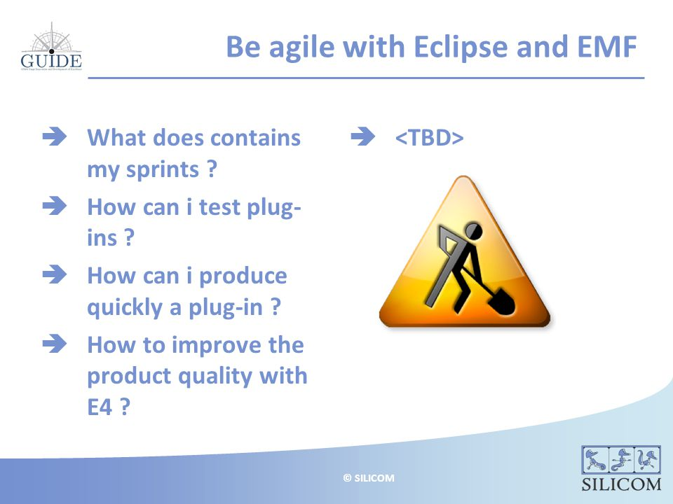 © SILICOM Be agile with Eclipse and EMF  What does contains my sprints .