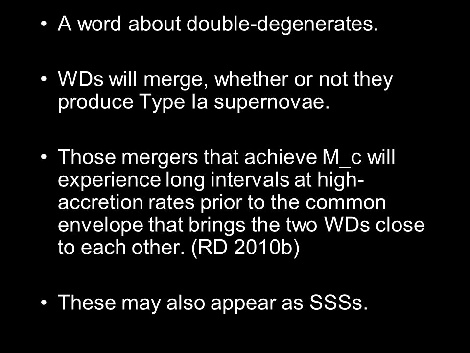 A word about double-degenerates. WDs will merge, whether or not they produce Type Ia supernovae.