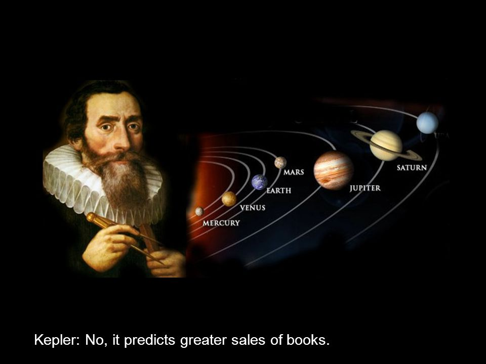 Kepler: No, it predicts greater sales of books.
