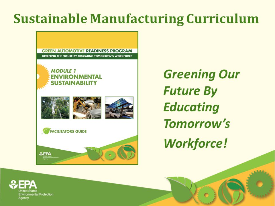 Sustainable Manufacturing Curriculum Greening Our Future By Educating Tomorrow's Workforce!