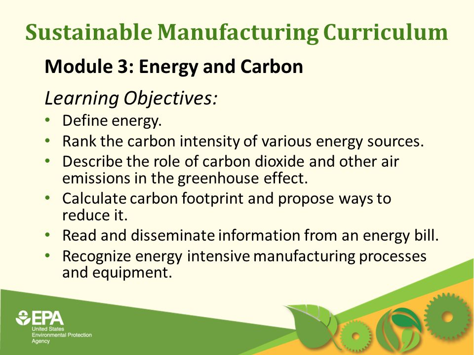 Sustainable Manufacturing Curriculum Module 3: Energy and Carbon Learning Objectives: Define energy.
