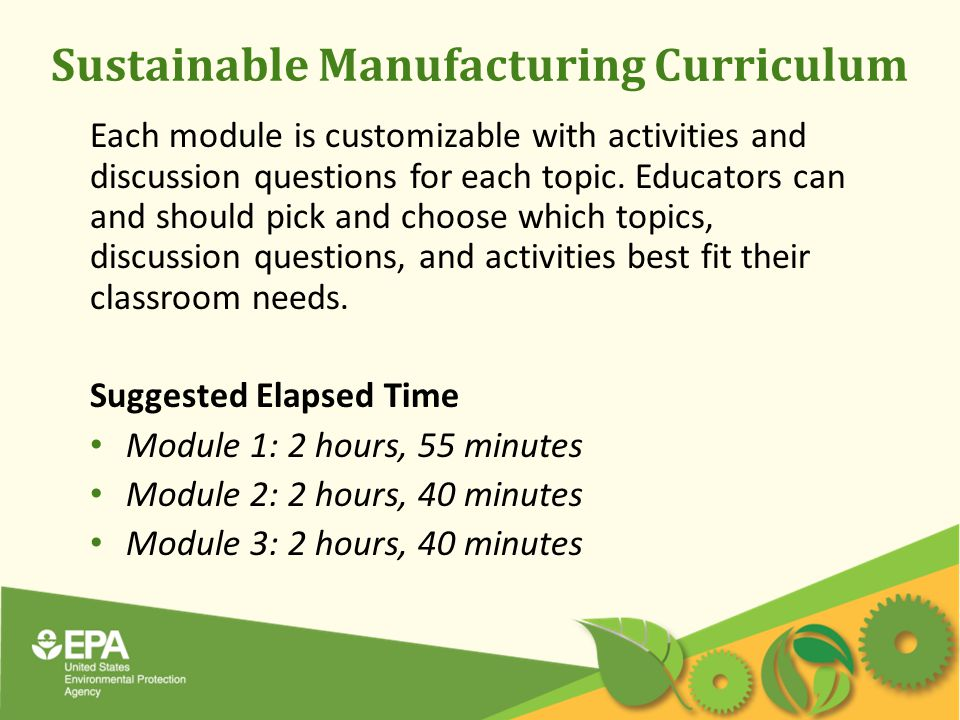 Sustainable Manufacturing Curriculum Each module is customizable with activities and discussion questions for each topic.