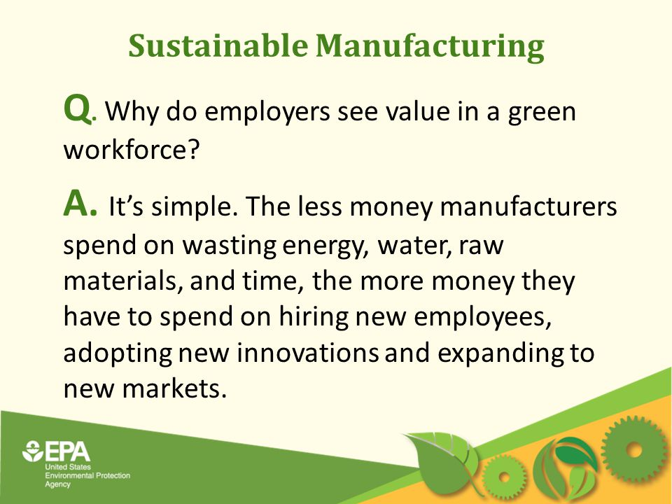 Sustainable Manufacturing Q. Why do employers see value in a green workforce.