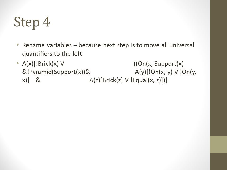 Step 4 Rename variables – because next step is to move all universal quantifiers to the left A(x)[!Brick(x) V ((On(x, Support(x) &!Pyramid(Support(x))
