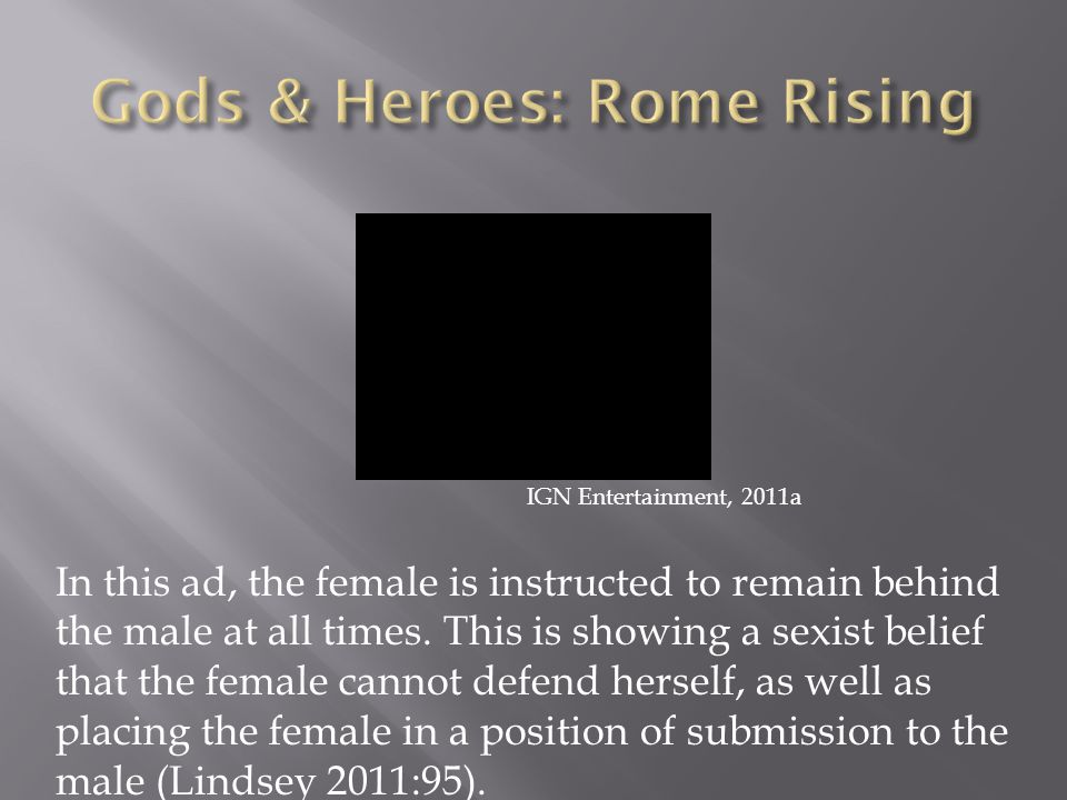 IGN Entertainment, 2011a In this ad, the female is instructed to remain behind the male at all times.