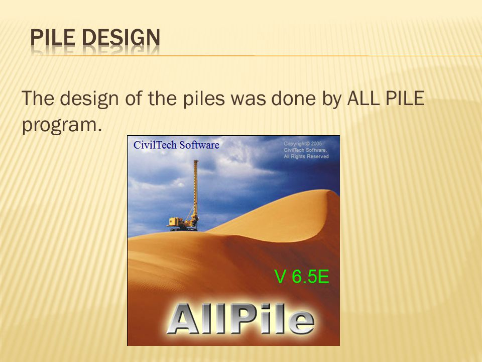 The design of the piles was done by ALL PILE program.