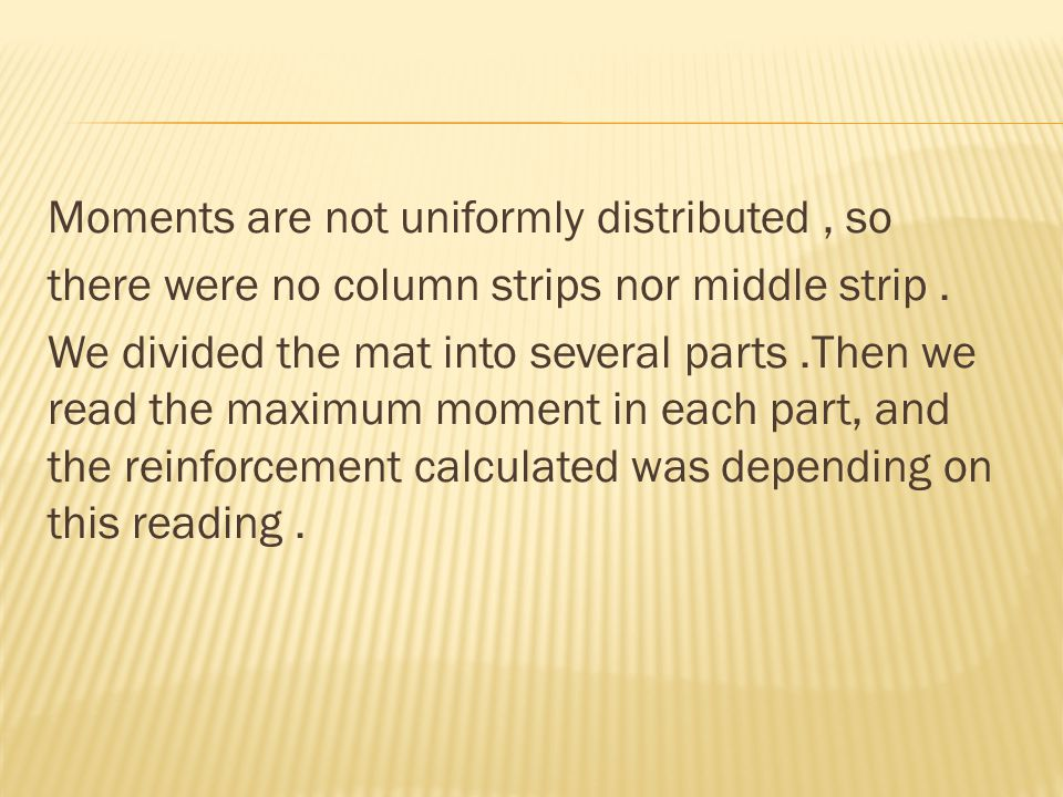 Moments are not uniformly distributed, so there were no column strips nor middle strip.