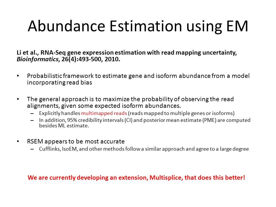 Abundance Estimation using EM Li et al., RNA-Seq gene expression estimation with read mapping uncertainty, Bioinformatics, 26(4):493-500, 2010. Probab