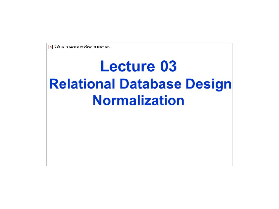 Lecture 03 Relational Database Design Normalization