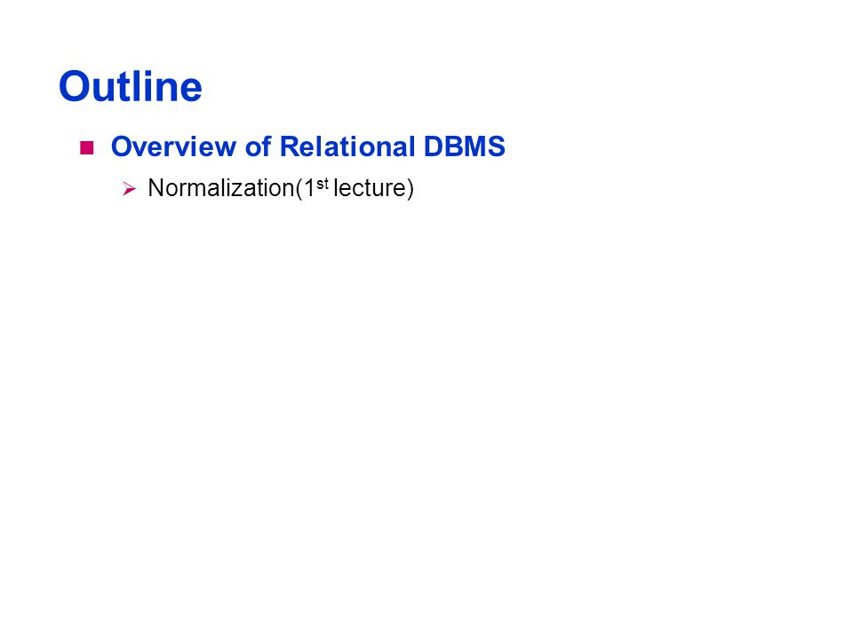 Outline Overview of Relational DBMS  Normalization(1 st lecture)