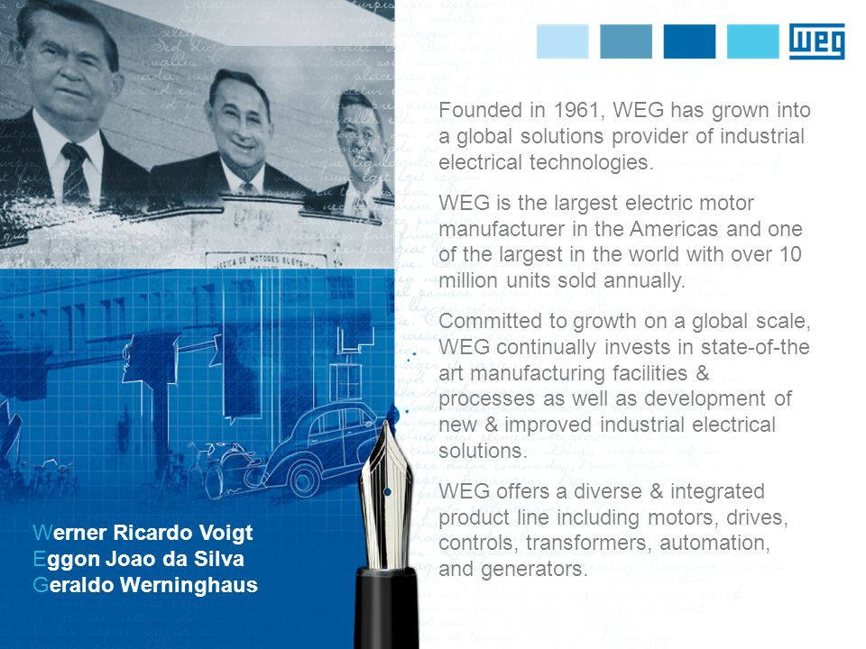 Founded in 1961, WEG has grown into a global solutions provider of industrial electrical technologies.