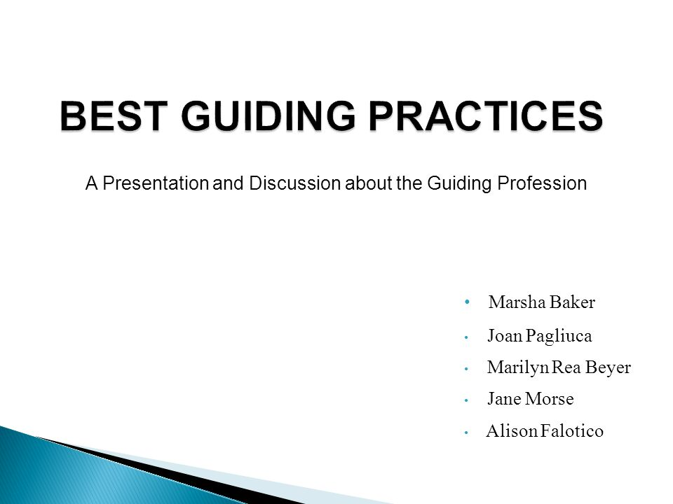 BEST GUIDING PRACTICES Marsha Baker Joan Pagliuca Marilyn Rea Beyer Jane Morse Alison Falotico A Presentation and Discussion about the Guiding Profession