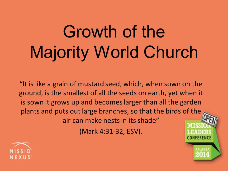 """It is like a grain of mustard seed, which, when sown on the ground, is the smallest of all the seeds on earth, yet when it is sown it grows up and be"