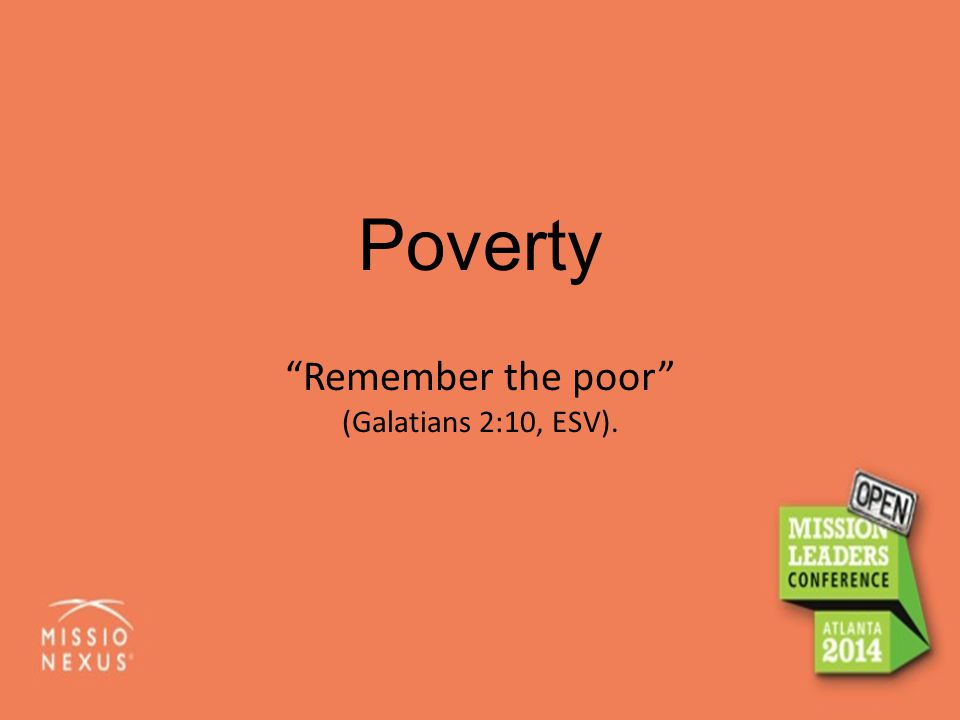 "Poverty ""Remember the poor"" (Galatians 2:10, ESV)."