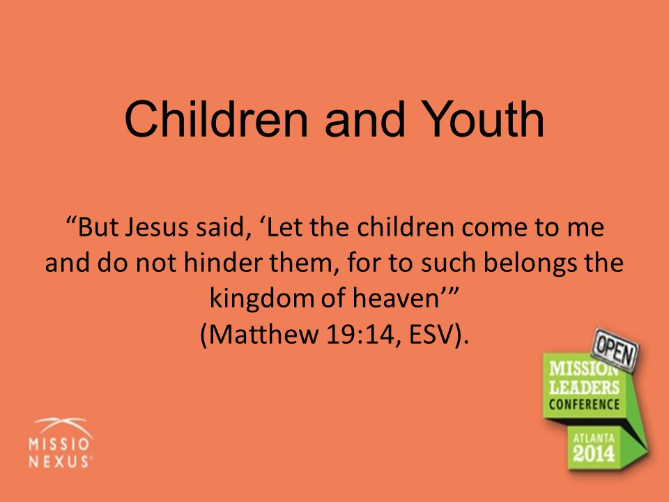 "Children and Youth ""But Jesus said, 'Let the children come to me and do not hinder them, for to such belongs the kingdom of heaven'"" (Matthew 19:14, E"