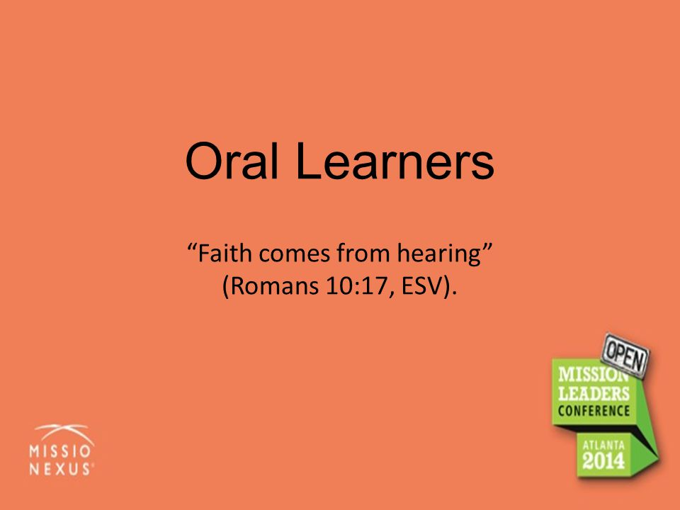 "Oral Learners ""Faith comes from hearing"" (Romans 10:17, ESV)."