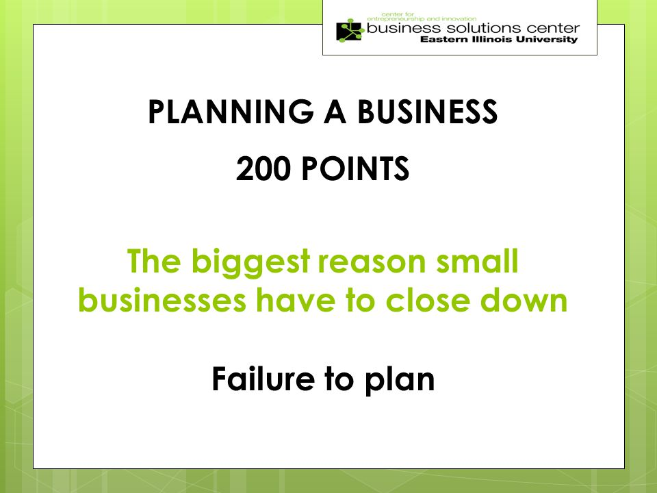 PLANNING A BUSINESS 200 POINTS The biggest reason small businesses have to close down Failure to plan