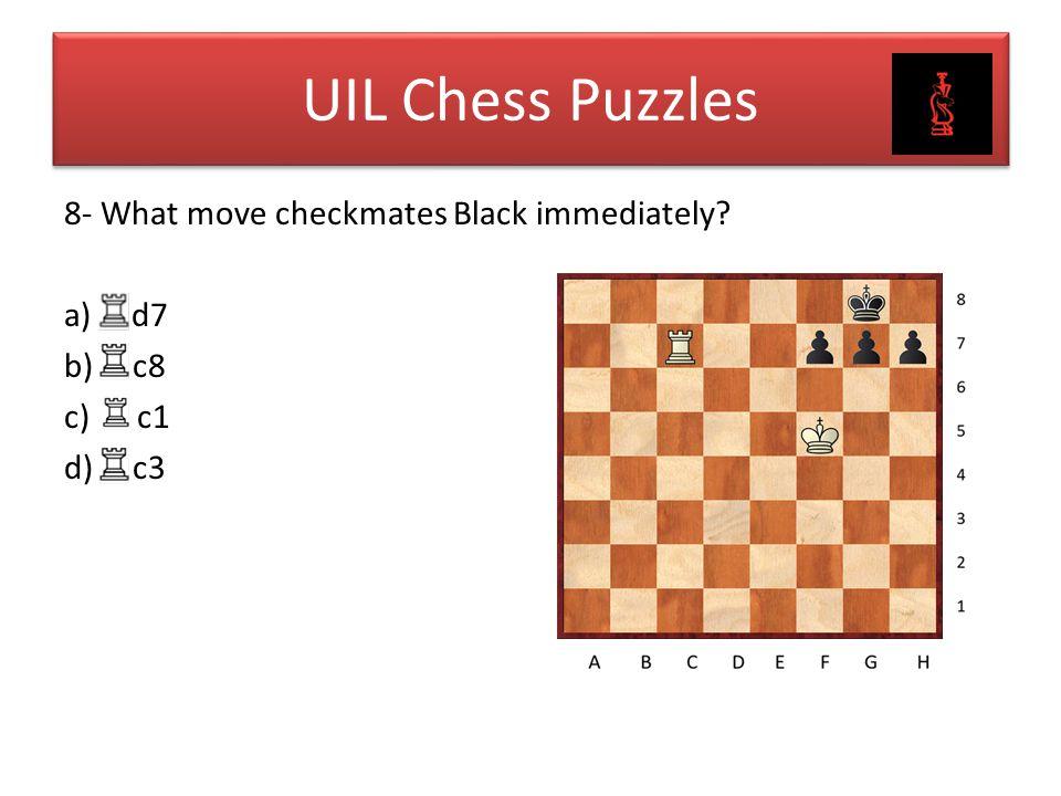 8- What move checkmates Black immediately? a) d7 b) c8 c) c1 d) c3