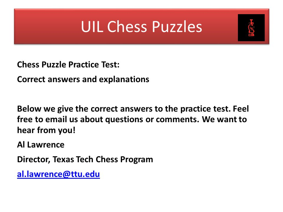 Chess Puzzle Practice Test: Correct answers and explanations Below we give the correct answers to the practice test. Feel free to email us about quest
