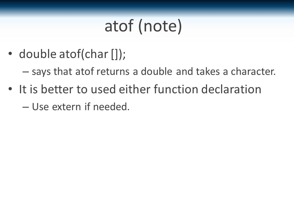 atof (note) double atof(char []); – says that atof returns a double and takes a character.