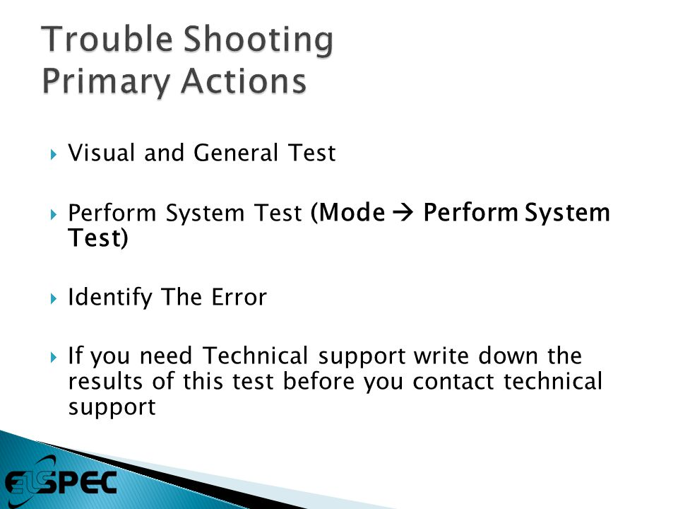  Visual and General Test  Perform System Test (Mode  Perform System Test)  Identify The Error  If you need Technical support write down the results of this test before you contact technical support