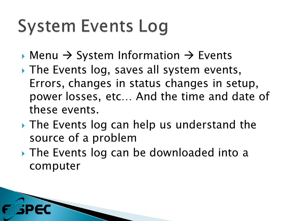  Menu  System Information  Events  The Events log, saves all system events, Errors, changes in status changes in setup, power losses, etc… And the time and date of these events.