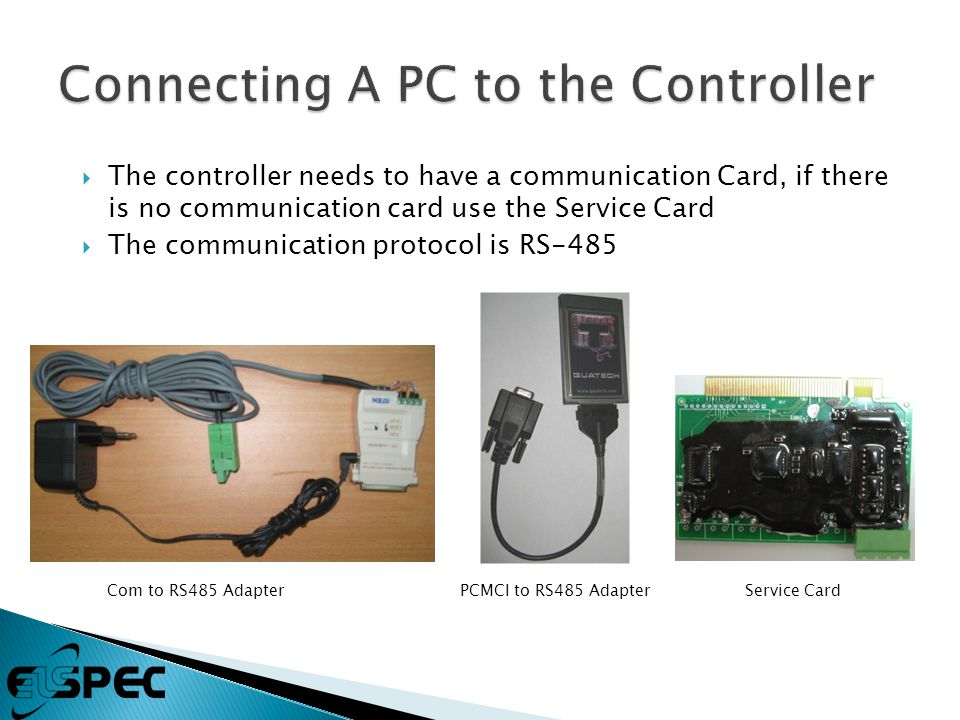  The controller needs to have a communication Card, if there is no communication card use the Service Card  The communication protocol is RS-485 Com to RS485 AdapterPCMCI to RS485 AdapterService Card