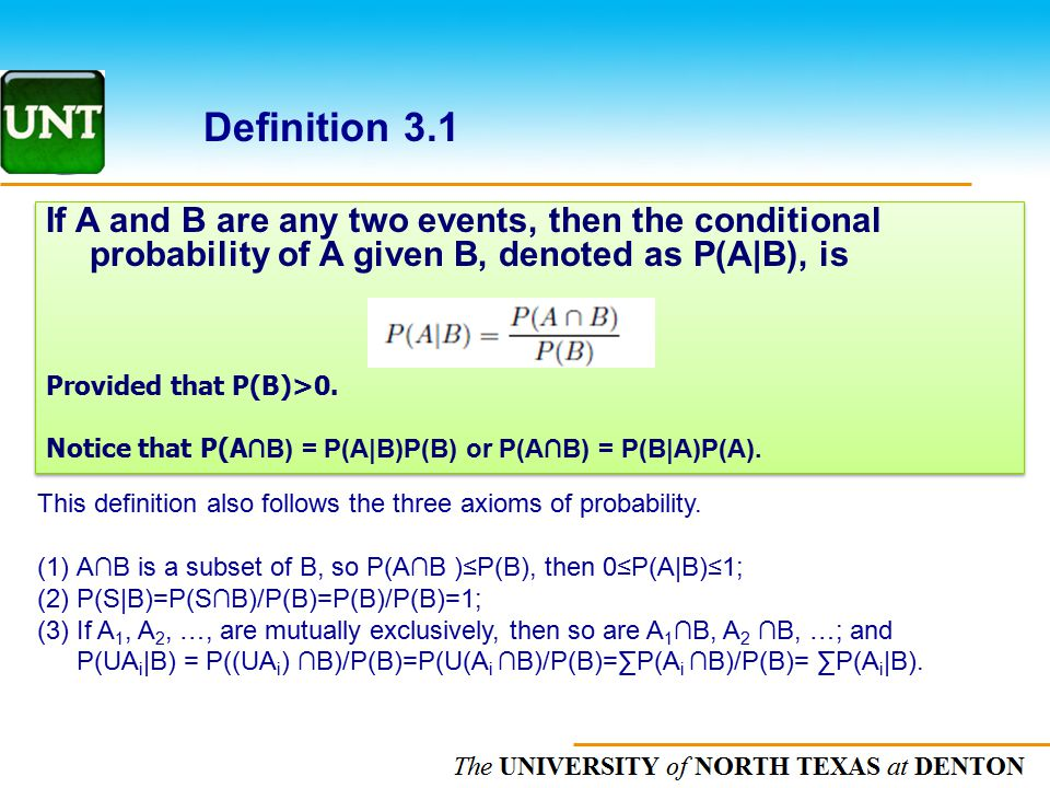 The UNIVERSITY of NORTH CAROLINA at CHAPEL HILL Definition 3.1 If A and B are any two events, then the conditional probability of A given B, denoted a