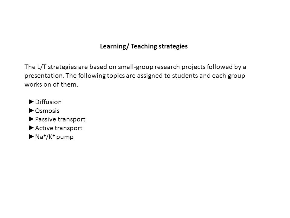 Learning/ Teaching strategies The L/T strategies are based on small-group research projects followed by a presentation.