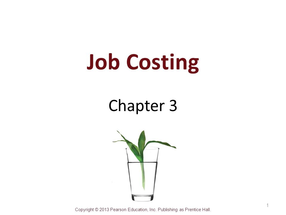 Copyright © 2013 Pearson Education, Inc. Publishing as Prentice Hall. Job Costing Chapter 3 1