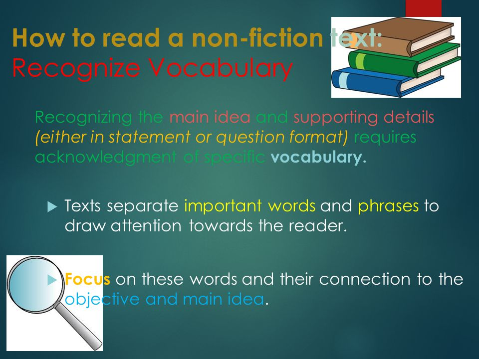 How to read a non-fiction text: Recognize Vocabulary  Texts separate important words and phrases to draw attention towards the reader.