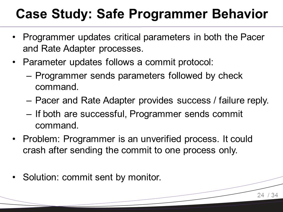 / 34 Case Study: Safe Programmer Behavior Programmer updates critical parameters in both the Pacer and Rate Adapter processes.