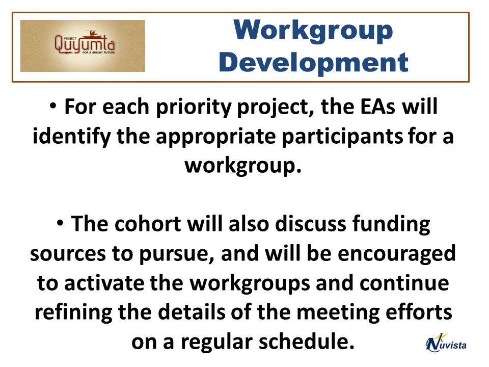Workgroup Development For each priority project, the EAs will identify the appropriate participants for a workgroup.