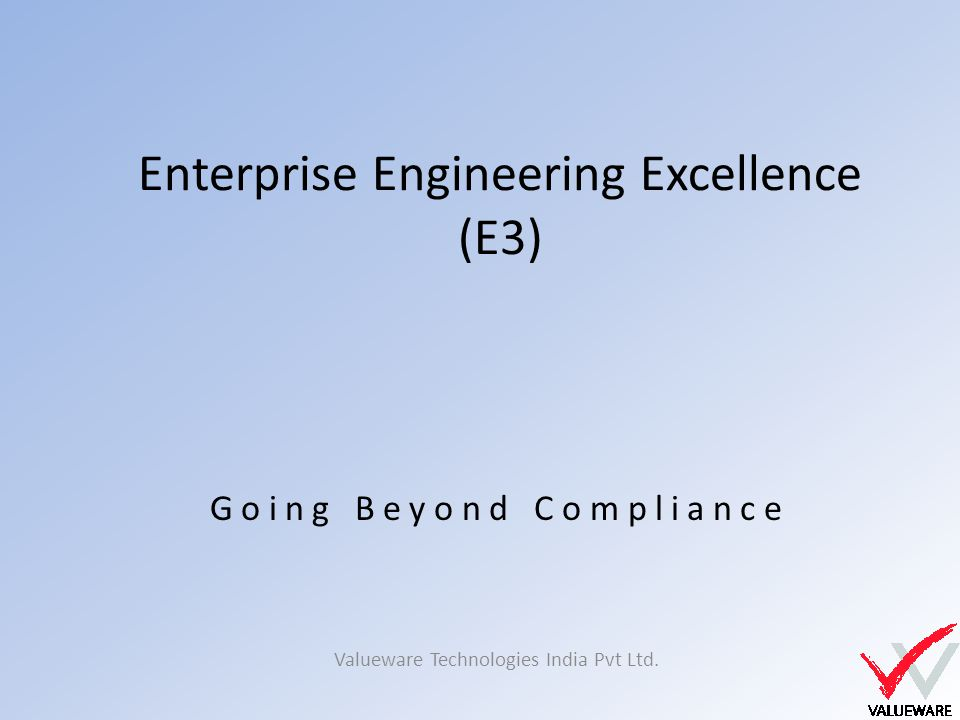 Enterprise Engineering Excellence (E3) Valueware Technologies India Pvt Ltd.